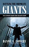 img - for Battling the Corporate Giants: The Ultimate David And Goliath Story book / textbook / text book