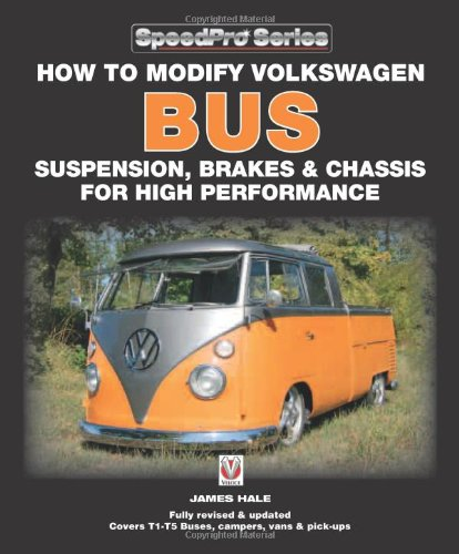 How To Modify Volkswagen Bus Suspension, Brakes & Chassis For High Performance: Updated & Enlarged New Edition