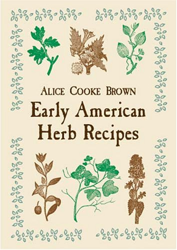 Early American Herb Recipes, Alice Cooke Brown