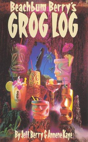 Beachbum Berry's Grog Log by Jeff Berry, Annene Kaye, Craig Pape