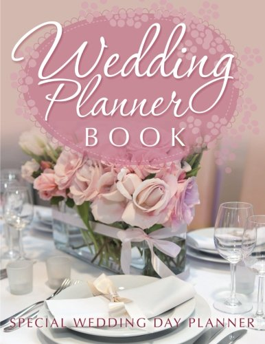 Wedding Planner Book: Special Wedding Day Planner