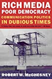 Rich Media, Poor Democracy: Communication Politics in Dubious Times (1565846346) by McChesney, Robert W.