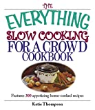 img - for The Everything Slow Cooking For A Crowd Cookbook: Features 300 Appetizing Home-cooked Recipes book / textbook / text book
