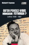 Qu'en pensez-vous Monsieur Feynman ? : Lettres 1939-1987