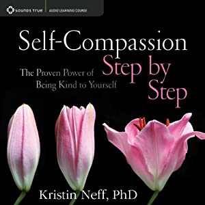 Self-Compassion Step by Step: The Proven Power of Being Kind to Yourself | [Kristin Neff]