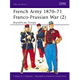 French Army, 1870-71: Franco-Prussian War - Republican Troops v.2: Franco-Prussian War - Republican Troops Vol 2 (Men-at-arms)by Stephen Shann