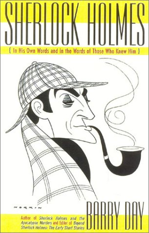 Sherlock Holmes : In His Own Words and in the Words of Those Who Knew Him, BARRY DAY