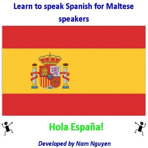 Nam Nguyen - Learn to Speak Spanish for Maltese Speakers (English Edition)