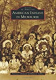 American Indians in Milwaukee (Images of America)