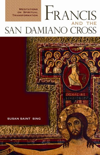 Francis And the San Damiano Cross: Meditations on Spiritual Transformation, Susan Saint Sing