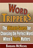 Word Trippers: The Ultimate Source for Choosing the Perfect Word When It Really Matters