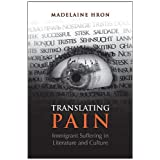 Translating Pain: Immigrant Suffering in Literature and Cultureby Madelaine Hron