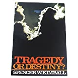 Tragedy or Destiny ~ Spencer W. Kimball