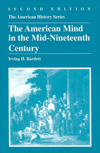 The American Mind in the Mid-Nineteenth Century (American History Series), IRVING H. BARTLETT