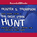The Great Shark Hunt: Strange Tales from a Strange Time (       UNABRIDGED) by Hunter S. Thompson Narrated by Scott Sowers