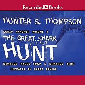 The Great Shark Hunt: Strange Tales from a Strange Time | [Hunter S. Thompson]