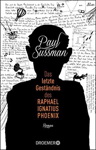 Paul Sussman: Das letzte Gest�ndnis des Raphael Ignatius Phoenix