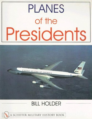 Planes of the Presidents: An Illustrated History of Air Force One