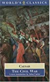 The Civil War: With the anonymous Alexandrian, African, and Spanish Wars (Oxford World's Classics) (0192839233) by Julius Caesar