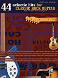 44 Eclectic Hits For Classic Rock Guitar (The Eclectic Hits Series)