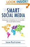 Smart Social Media: Guía para convertirse en un consultor de Social Media exitoso (Spanish Edition)