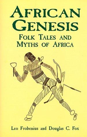 African Genesis : Folk Tales and Myths of Africa, LEO FROBENIUS, DOUGLAS C. FOX