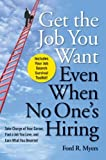 img - for By Ford R. Myers - Get The Job You Want, Even When No One's Hiring: Take Charge of Your Career, Find a Job You Love, and Earn What You Deserve (Original) (5/16/09) book / textbook / text book