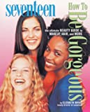 img - for Seventeen: How to Be Gorgeous: The Ultimate Beauty Guide to Makeup, Hair, and More book / textbook / text book