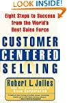 Customer Centered Selling: Eight Step...