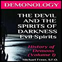 Demonology: The Devil and the Spirits of Darkness: Evil Spirits: History of Demons, Volume 1 (The Demonology Series) Audiobook by Michael Freze Narrated by  Doug Spence