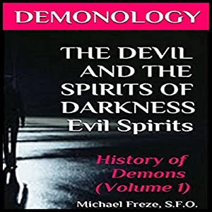 Demonology: The Devil and the Spirits of Darkness Audiobook