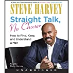 Straight Talk, No Chaser: How to Find, Keep, and Understand a Man | Steve Harvey