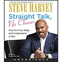 Straight Talk, No Chaser: How to Find, Keep, and Understand a Man (       UNABRIDGED) by Steve Harvey Narrated by Steve Harvey