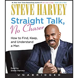 Straight Talk, No Chaser: How to Find, Keep, and Understand a Man | [Steve Harvey]