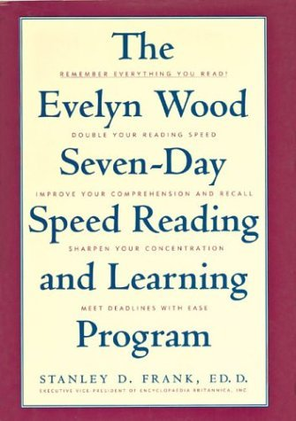 The Evelyn Wood Seven Day Speed Reading & Learning Program Remember Everything You Read, Double Your Reading Speed, Improve Your Comprehension & Recall, Sharpen Your Concentration, Meet Deadlines With Ease