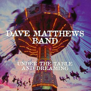 Dave Matthews Band - UNDER THE TABLE AND  DREAMING - Zortam Music