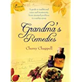 Grandma's Remedies: A Guide to Traditional Cures and Treatments from Mustard Poultices to Rosehip Syrupby Cherry Chappell