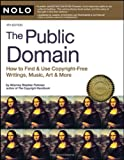 Public Domain, The: How to Find and Use Copyright Free Writings, Music, Art & More