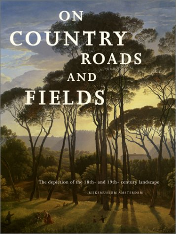 On Country Roads and Fields: The Depiction of the 18Th-And 19Th-Century Landscape PDF