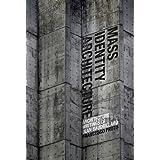 Mass Identity Architecture: Architectural Writings of Jean Baudrillard ~ Jean Baudrillard