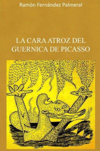La cara atroz del Guernica de Picasso  [Fernandez Palmeral, Ramon] (Tapa Blanda)