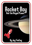 Rocket Boy and the Ringed Planet (Saturn) (Rocket Boy Adventure Series)