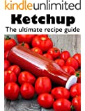 Ketchup :The Ultimate Recipe Guide - Over 30 Delicious & Best Selling Recipes (English Edition)