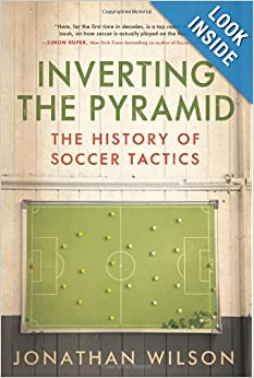 Inverting The Pyramid: The History of Soccer Tactics by Jonathan Wilson