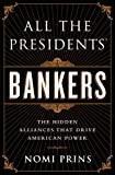 All the Presidents Bankers: The Hidden Alliances that Drive American Power