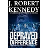 Depraved Difference: A Detective Shakespeare Mysteryby J. Robert Kennedy