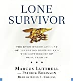 By Marcus Luttrell: Lone Survivor: The Eyewitness Account of Operation Redwing and the Lost Heroes of SEAL Team 10 [Audiobook]