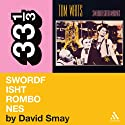 Tom Waits' 'Swordfishtrombones' (33 1/3 Series) (       UNABRIDGED) by David Smay Narrated by Carol Monda