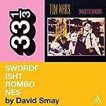 Tom Waits' 'Swordfishtrombones' (33 1/3 Series) | David Smay
