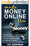 Make Money Online NOW: A Step By Step Guide To Earning Your First Dollars Online By Offering A Service (Even If You Have No Prior Experience) (English Edition)